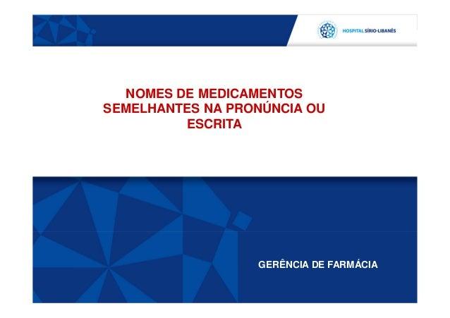 NOMES DE MEDICAMENTOS SEMELHANTES NA PRONÚNCIA OU ESCRITA GERÊNCIA DE FARMÁCIA