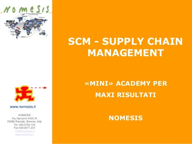 1 SCM - SUPPLY CHAIN MANAGEMENT «MINI» ACADEMY PER MAXI RISULTATI NOMESIS NOMESIS Via Giovanni XXIII,74 25086 Rezzato, Bre...