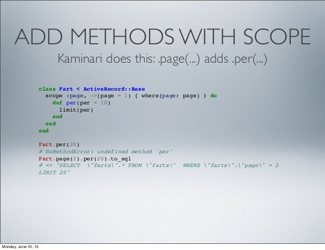 ADD METHODS WITH SCOPEclass Fart < ActiveRecord::Basescope :page, ->(page = 1) { where(page: page) } dodef per(per = 10)li...