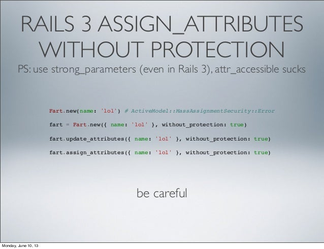 RAILS 3 ASSIGN_ATTRIBUTESWITHOUT PROTECTIONPS: use strong_parameters (even in Rails 3), attr_accessible sucksFart.new(name...