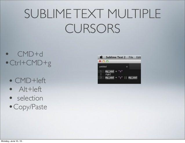 SUBLIMETEXT MULTIPLECURSORS• CMD+left• Alt+left• selection•Copy/Paste• CMD+d•Ctrl+CMD+gMonday, June 10, 13