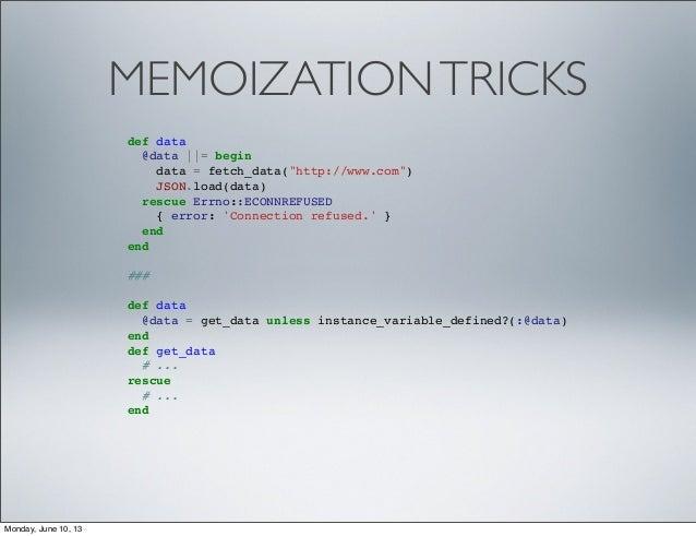 "MEMOIZATIONTRICKSdef data@data ||= begindata = fetch_data(""http://www.com"")JSON.load(data)rescue Errno::ECONNREFUSED{ erro..."