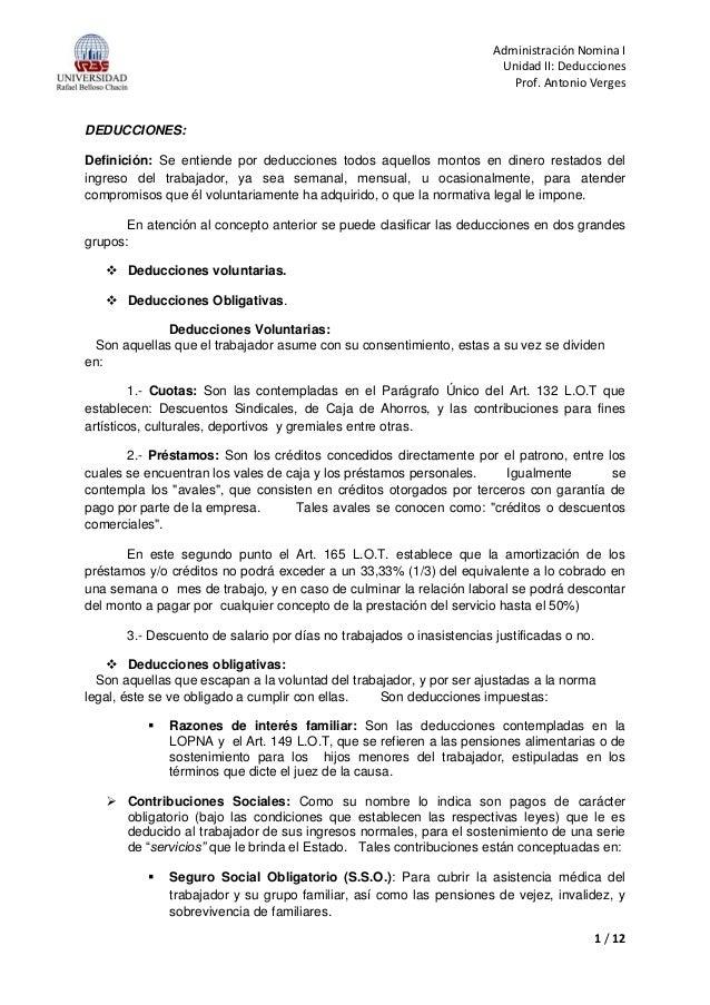 Administración Nomina I Unidad II: Deducciones Prof. Antonio Verges 1 / 12 DEDUCCIONES: Definición: Se entiende por deducc...