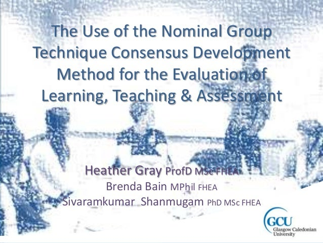 The Use of the Nominal Group Technique Consensus Development Method for the Evaluation of Learning, Teaching & Assessment ...