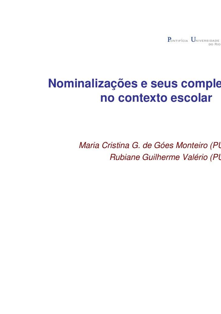 Nominalizações e seus complementos        no contexto escolar    Maria Cristina G. de Góes Monteiro (PUC-Rio)            R...
