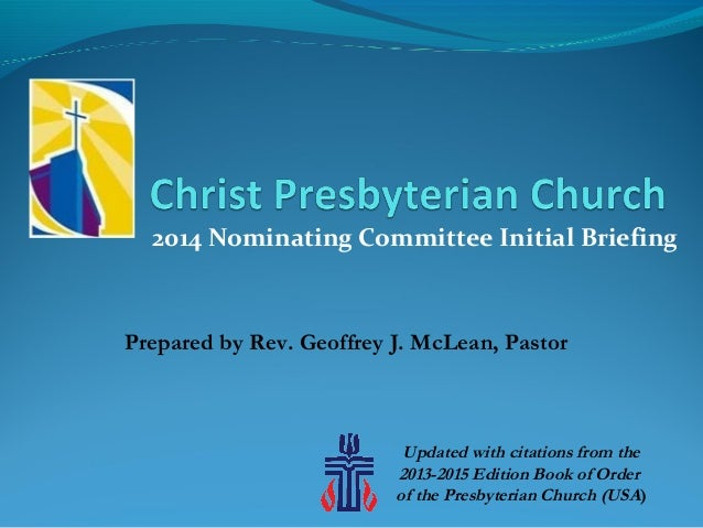 2014 Nominating Committee Initial Briefing Updated with citations from the 2013-2015 Edition Book of Order of the Presbyte...