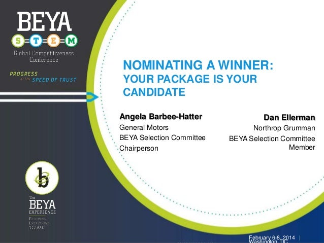 NOMINATING A WINNER: YOUR PACKAGE IS YOUR CANDIDATE Angela Barbee-Hatter General Motors BEYA Selection Committee Chairpers...