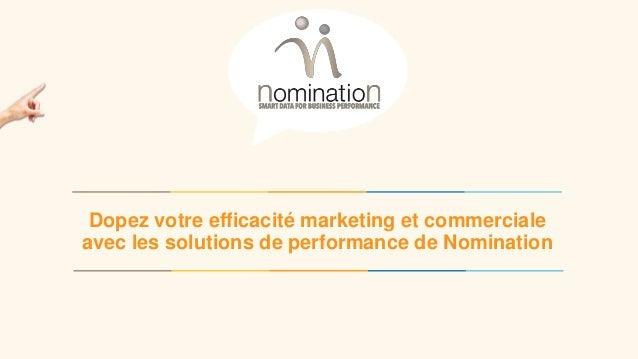 www.nomination.fr 20 novembre 2015 1 Dopez votre efficacité marketing et commerciale avec les solutions de performance de ...