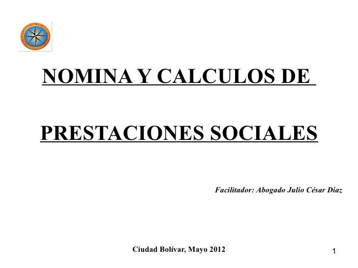 NOMINA Y CALCULOS DEPRESTACIONES SOCIALES                            Facilitador: Abogado Julio César Díaz      Ciudad Bol...