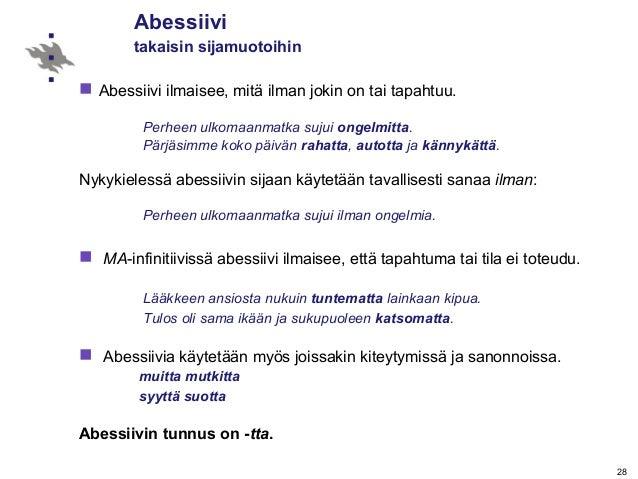 28 Abessiivi takaisin sijamuotoihin  Abessiivi ilmaisee, mitä ilman jokin on tai tapahtuu. Perheen ulkomaanmatka sujui on...