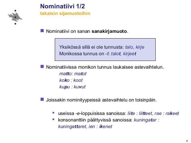 4 Nominatiivi 1/2 takaisin sijamuotoihin  Nominatiivi on sanan sanakirjamuoto. Yksikössä sillä ei ole tunnusta: talo, kir...