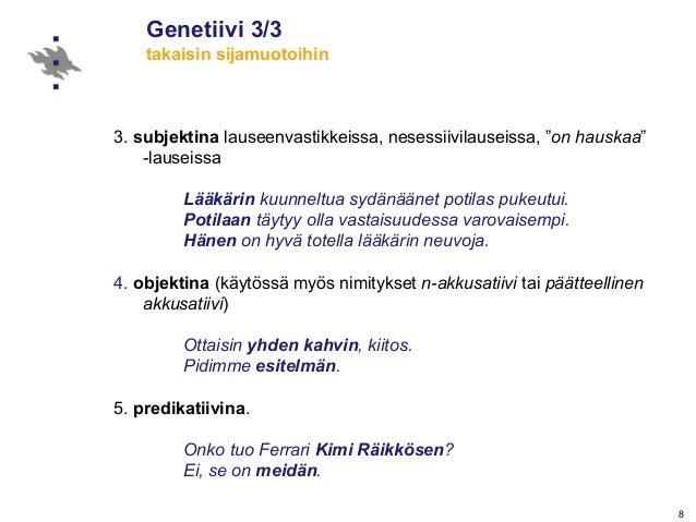 """8 Genetiivi 3/3 takaisin sijamuotoihin 3. subjektina lauseenvastikkeissa, nesessiivilauseissa, """"on hauskaa"""" -lauseissa Lää..."""