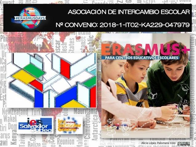 ASOCIACIÓN DE INTERCAMBIO ESCOLAR Nº CONVENIO: 2018-1-IT02-KA229-047979 Alicia López Palomera 2020