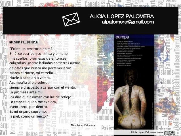 """Alicia López Palomera 2020 ALICIA LÓPEZ PALOMERA alpalomera@gmail.com Nuestra piel europea """"Existe un territorio en mí. En..."""