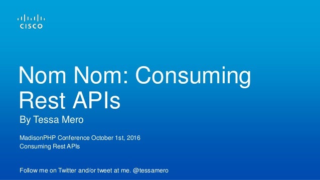 MadisonPHP Conference October 1st, 2016 Consuming Rest APIs Follow me on Twitter and/or tweet at me. @tessamero By Tessa M...