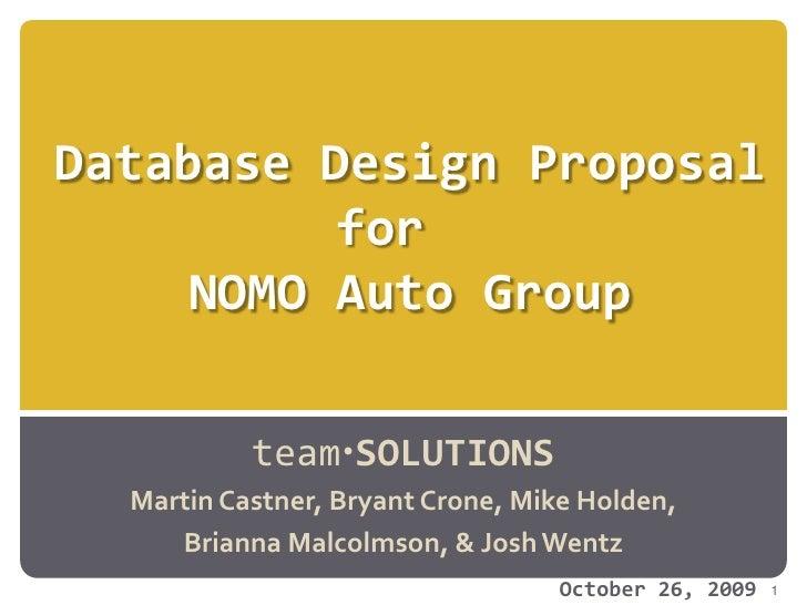 Database Design ProposalforNOMO Auto Group<br />teamSOLUTIONS<br />Martin Castner, Bryant Crone, Mike Holden, <br />Bri...