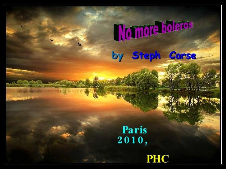 No more boleros by   Steph  Carse Paris  2010,  PHC