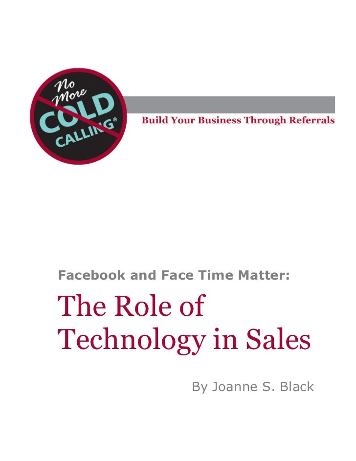 Facebook and Face Time Matter:The Role ofTechnology in Sales                 By Joanne S. Black