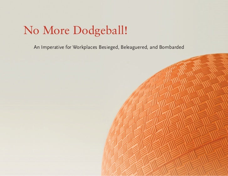 No More Dodgeball!  An Imperative for Workplaces Besieged, Beleaguered, and Bombarded