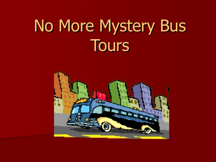 No More Mystery Bus Tours