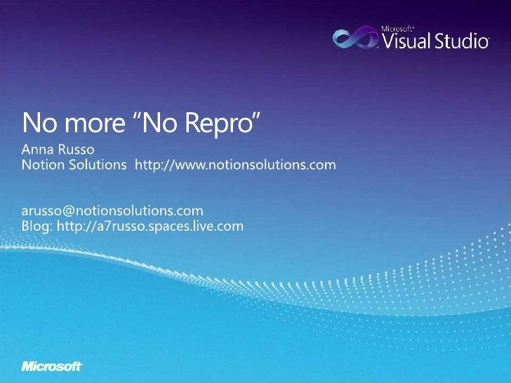 """No more """"No Repro""""<br />Anna Russo<br />Notion Solutions  http://www.notionsolutions.com<br />arusso@notionsolutions.com<b..."""