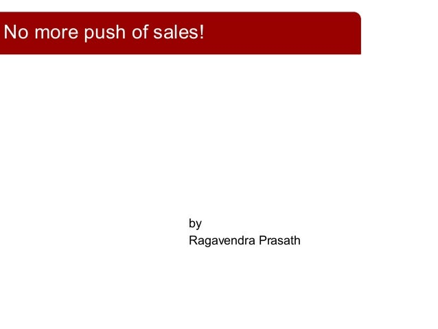 by Ragavendra Prasath No more push of sales!