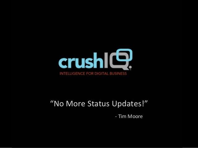 """""""No More Status Updates!""""                - Tim Moore"""