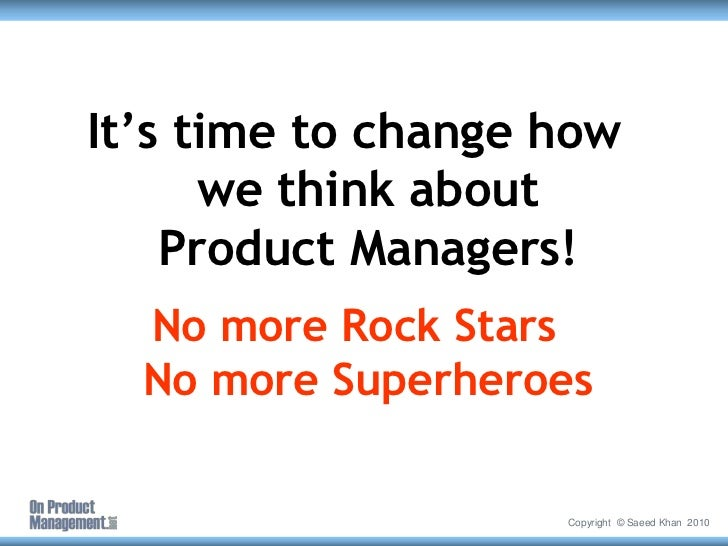 No More Superheroes - How to Create an Effective and Scalable Product Management Organization - Saeed Khan at ProductCamp Boston, April 2011 Slide 2