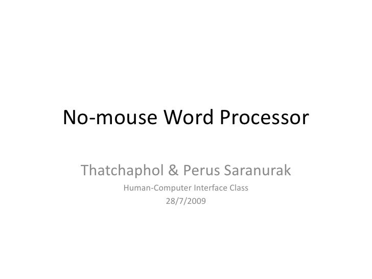 No-mouse Word Processor<br />Thatchaphol & PerusSaranurak<br />Human-Computer Interface Class<br />28/7/2009<br />