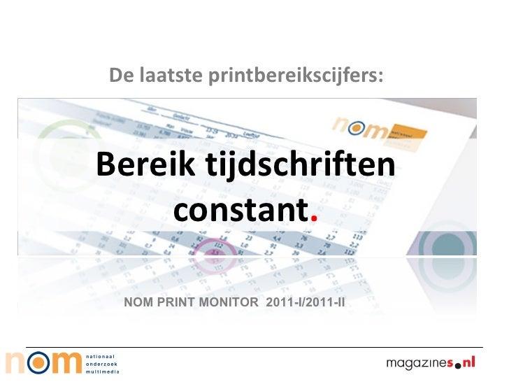 De laatste printbereikscijfers:Bereik tijdschriften    constant. NOM PRINT MONITOR 2011-I/2011-II