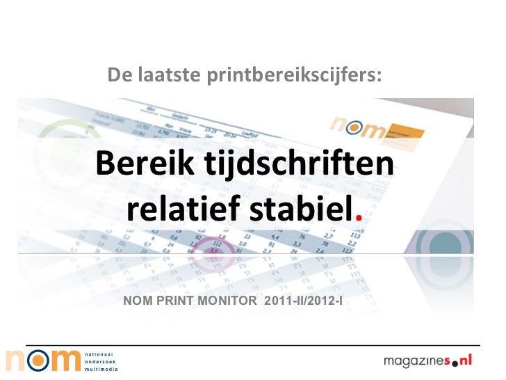 De laatste printbereikscijfers:Bereik tijdschriften  relatief stabiel. NOM PRINT MONITOR 2011-II/2012-I
