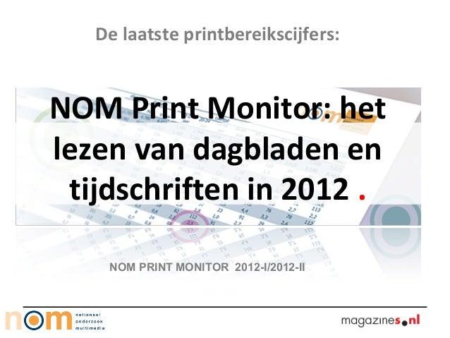 De laatste printbereikscijfers:NOM Print Monitor: hetlezen van dagbladen en tijdschriften in 2012 .    NOM PRINT MONITOR 2...