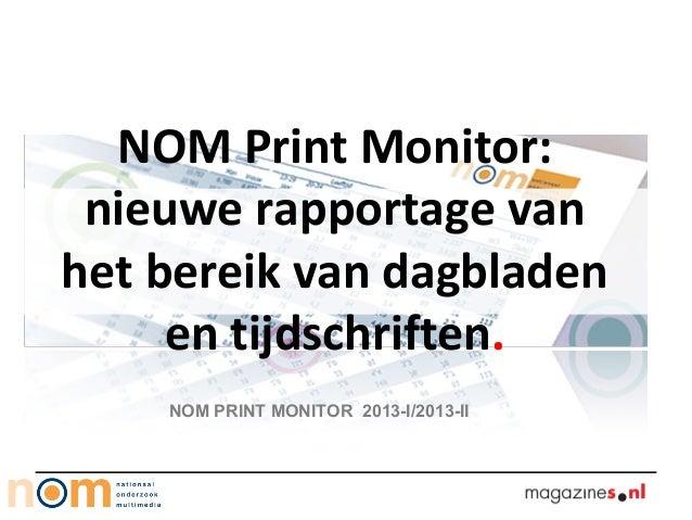 NOM Print Monitor: nieuwe rapportage van het bereik van dagbladen en tijdschriften. NOM PRINT MONITOR 2013-I/2013-II