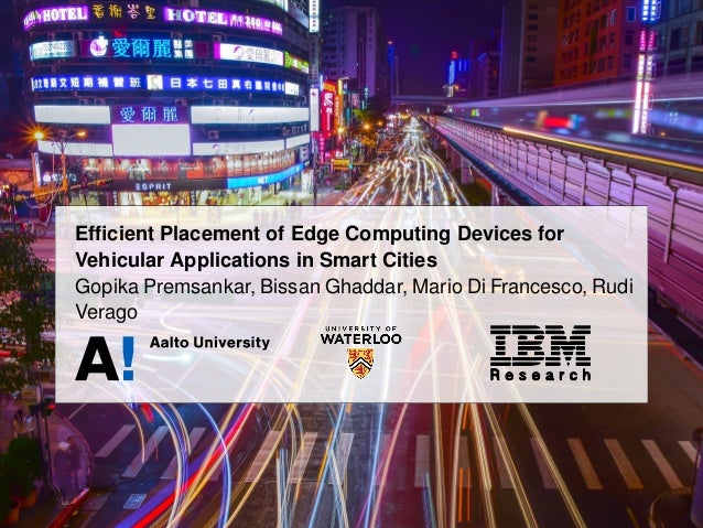 Efficient Placement of Edge Computing Devices for Vehicular Applications in Smart Cities Gopika Premsankar, Bissan Ghaddar,...