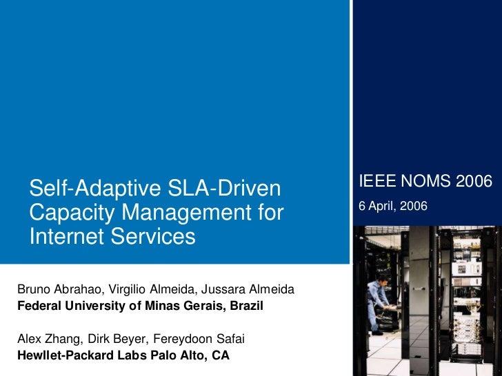 IEEE NOMS 2006  Self-Adaptive SLA-Driven                                                   6 April, 2006  Capacity Managem...
