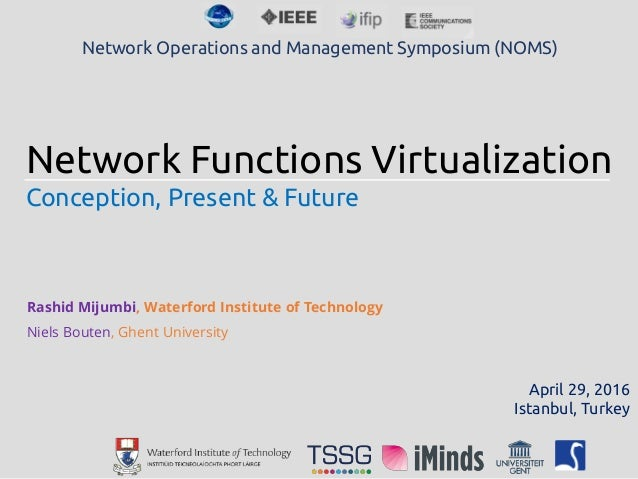 Network Functions Virtualization Conception, Present & Future Rashid Mijumbi, Waterford Institute of Technology Niels Bout...