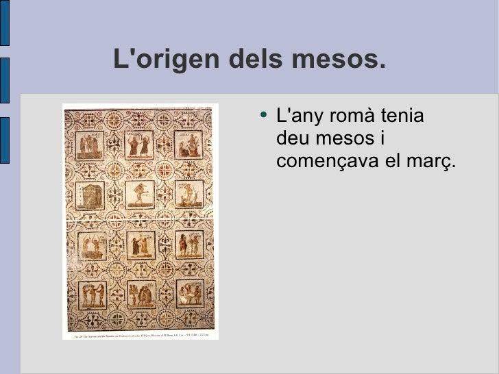 Lorigen dels mesos.          ●   Lany romà tenia              deu mesos i              començava el març.