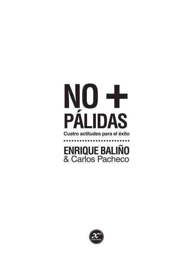 """Prólogo   Antes que nada, permítanme que intente aclarar qué significa el título del librode Enrique Baliño: """"No más pálid..."""