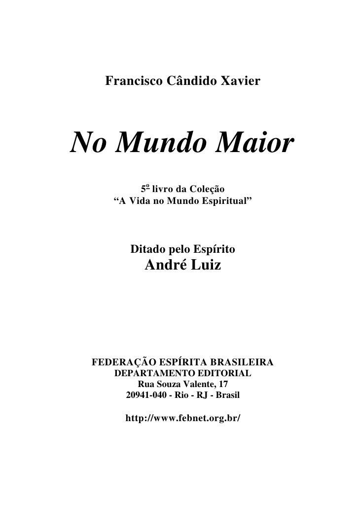 """Francisco Cândido XavierNo Mundo Maior         5o livro da Coleção    """"A Vida no Mundo Espiritual""""       Ditado pelo Espír..."""