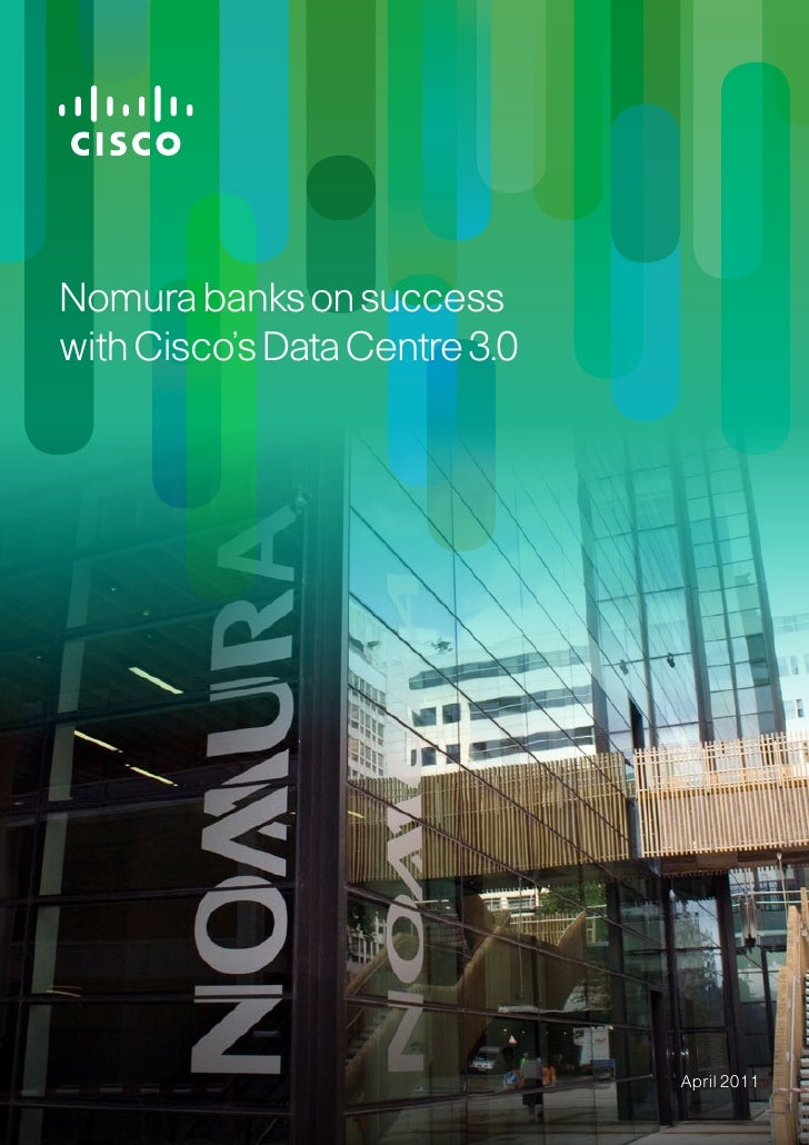 Nomura banks on successwith Cisco's Data Centre 3.0                               April 2011