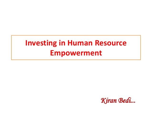 Investing in Human ResourceEmpowermentKiran Bedi...