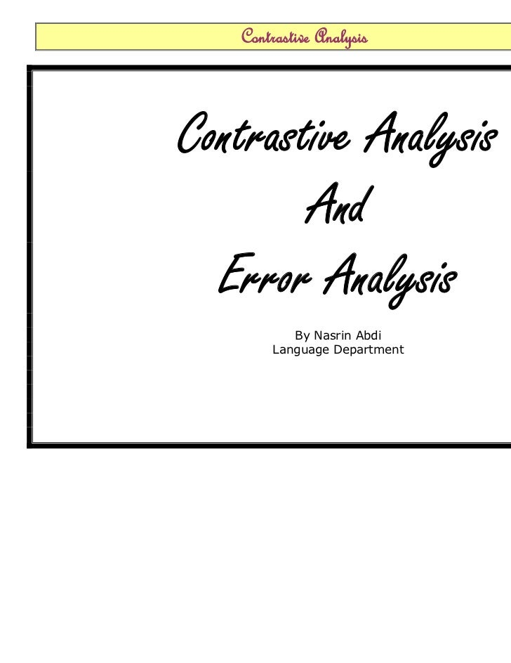 Contrastive AnalysisContrastive Analysis        And  Error Analysis          By Nasrin Abdi       Language Department