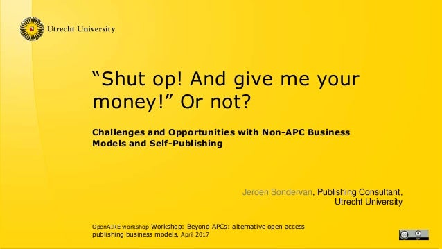 """Shut op! And give me your money!"" Or not? Challenges and Opportunities with Non-APC Business Models and Self-Publishing O..."