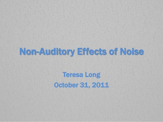 Non-Auditory Effects of Noise Teresa Long October 31, 2011