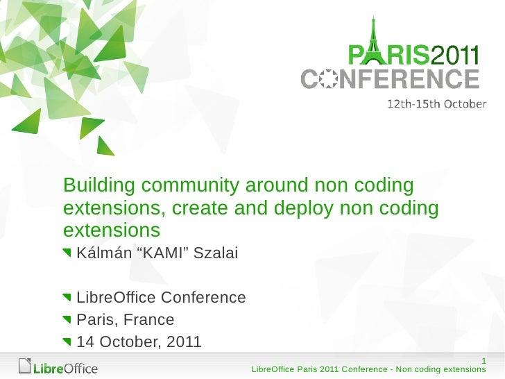 "Building community around non codingextensions, create and deploy non codingextensions Kálmán ""KAMI"" Szalai LibreOffice Co..."