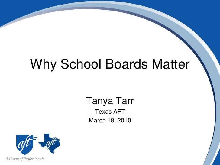 Why School Boards Matter<br />Tanya Tarr<br />Texas AFT<br />March 18, 2010<br />