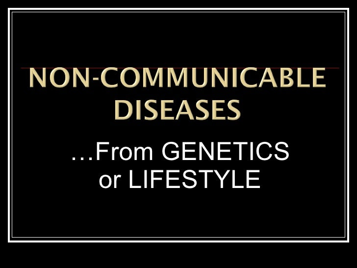 … From GENETICS or LIFESTYLE