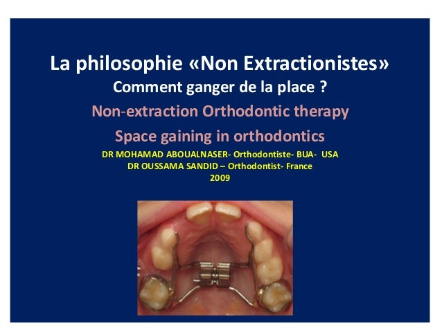 La philosophie «Non Extractionistes» Comment ganger de la place ? Non-extraction Orthodontic therapy Space gaining in orth...