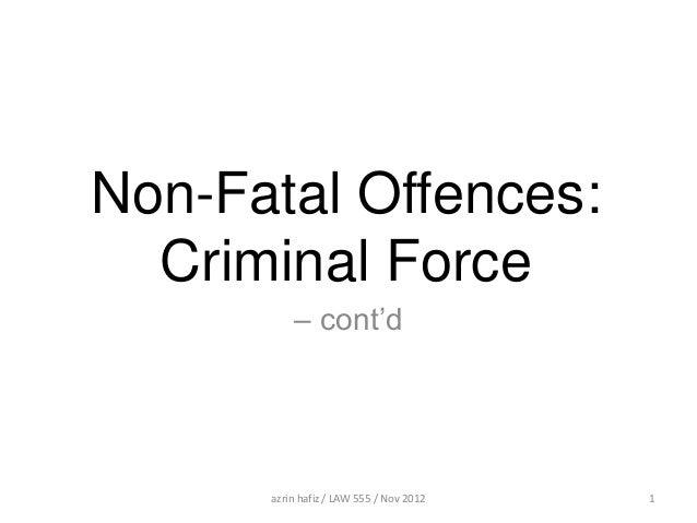 Non-Fatal Offences:  Criminal Force          – cont'd      azrin hafiz / LAW 555 / Nov 2012   1