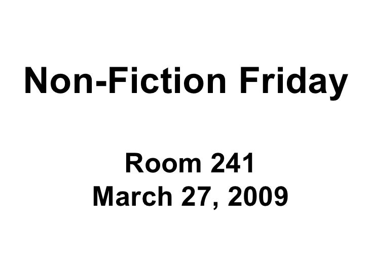 Non-Fiction Friday Room 241 March 27, 2009